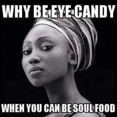 why be eye candy when you can be soul food meme Black Love Art, Black Girl Art, Black Is Beautiful Quotes, Beautiful Women, Beautiful People, Wisdom Quotes, Life Quotes, Morals Quotes, Sassy Quotes