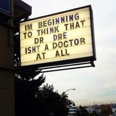 I'm beginning to think that Dr. Dre isn't a doctor at all.