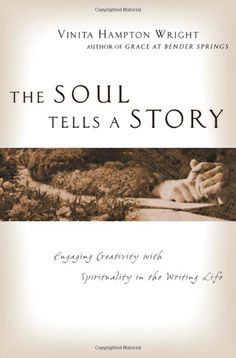 The Soul Tells a Story: Engaging Creativity with Spirituality in the Writing Life : Vinita Hampton Wright: Books--This was a great book on tapping into the wells of your own creativity.