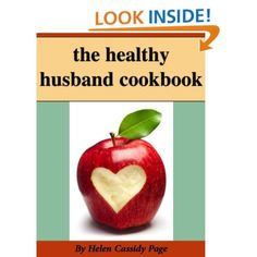 The Healthy Husband Cookbook: How To Feed The Man You Love Good Food And Good Health: Helen Cassidy Page: Amazon.com: Kindle Store free