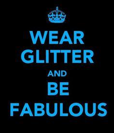Wear Glitter And Be Fabulous