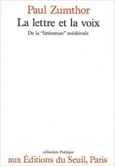 La lettre et la voix : De la littérature médiévale - Paul Zumthor - Livres