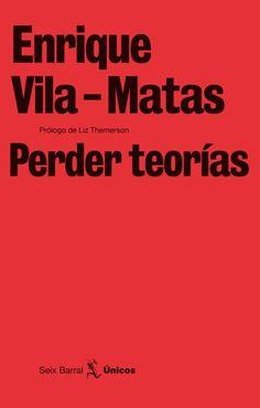 Perder teorías  Editorial Seix Barral  Colección Únicos  Barcelona, 2010 |