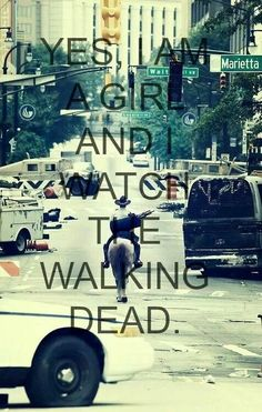 Yes I am a girl and I watch the walking dead