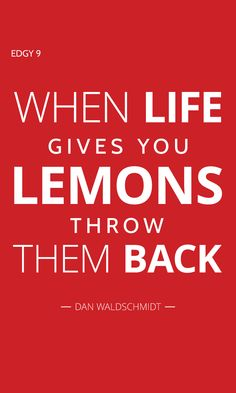 EDGY 009 - WHEN LIFE GIVES YOU LEMONS, THROW THEM BACK. Edgy Quotes, Selfie Quotes, Best Quotes, Author, Success, Sayings, Memes, Life, Lyrics