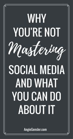 Why you're not mastering social media, and what you can do about it. via @angiegensler