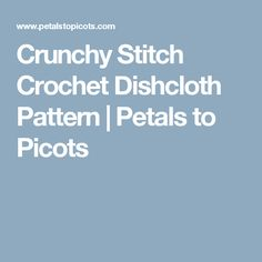 Crunchy Stitch Crochet Dishcloth Pattern | Petals to Picots