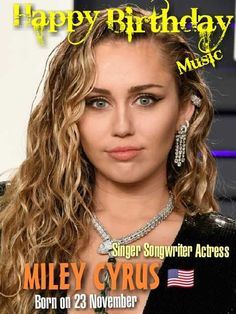 Born on 23 November 🎂 MILEY CYRUS 🇺🇸 Singer Songwriter Actress