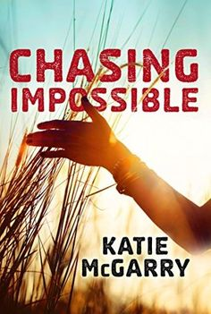 Chasing Impossible by Katie McGarry (Pushing the Limits, 5)  Great ending for Logan and Abby