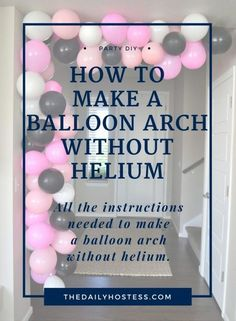 Balloon Arch Diy Discover Balloon Week: DIY Balloon Arch Without Helium - The Daily Hostess How to make a balloon arch without using helium balloon decorating strip to make a balloon arch easy diy balloon arch pink black and white balloon arch Balloon Decorations Without Helium, Balloon Arch Diy, Balloon Centerpieces, Balloon Columns, Balloon Garland, Balloon Backdrop, Ballon Arch, Balloon Ideas, Ballon Helium