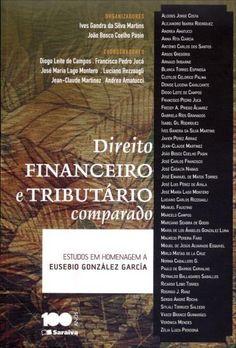Direito financeiro e tributário comparado : estudos en homenagem a Eusebio González García / organizadores, Ives Gandra da Silva Martins, João Bosco Coelho Pasin. - 2014
