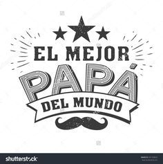 The Best Dad In The World - World S Best Dad - Spanish Language. Happy Fathers Day - Feliz Dia Del Padre - Quotes Stock Vector - Illustration of father, logo: 88317769 Happy Love Quotes, Happy Father Day Quotes, Happy Fathers Day, Diy Father's Day Gifts, Gifts For Dad, Dad In Spanish, Fathers Day In Spanish, Dad Day, Dad Quotes
