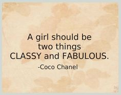 A girl should be two things classy and fabulous.-Coco Chanel