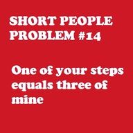 I'm always telling my hubby to slow down because his one step equals three of mine!
