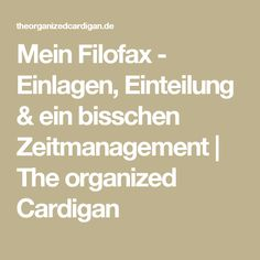 Mein Filofax - Einlagen, Einteilung & ein bisschen Zeitmanagement   The organized Cardigan