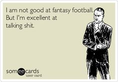 Free and Funny Fantasy Sports Ecard: I am not good at fantasy football. But I'm excellent at talking shit. Create and send your own custom Fantasy Sports ecard. Football Trophies, Football Names, Football Icon, Football Love, Football Stuff, Football Baby, Football Pictures, Football Season, Football Shirts