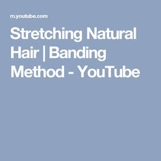Stretching Natural Hair | Banding Method - YouTube