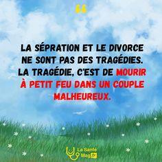 """""""la separation et le divorce ne sont pas des tragedies. la tragedie c'est de mourir à petit feu dans un couple malheureux at sans amour"""" #lasantemag #citations #quote #inspiration #motivation"""