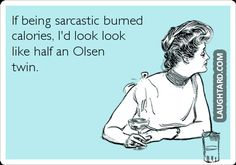If being sarcastic burned calories  #funnypictures #lmao #hilarious #funnypics  #sarcastic