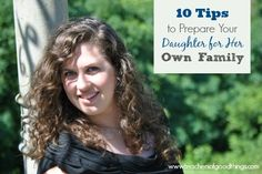 10 Tips to Prepare Your Daughter for Her Own Family www.teachersofgoodthings.com