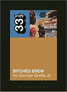 Miles Davis' Bitches Brew (33 1/3): George Grella: 9781628929430: Amazon.com: Books