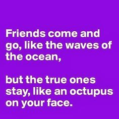 Mary and Tara, you are the octopus stuck on the face of my life ♥♥