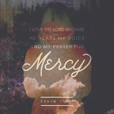 Psalm 116:1-2 ~ NLT/ Because he bends down to listen, I will pray as long as I have breath!