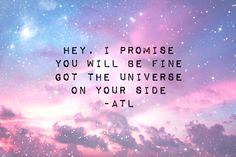 Hey, I promise you will be fine. Got the universe on your side ~ Ground Control by All Time Low (feat. Tegan and Sara)