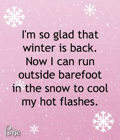 Who doesn't love winter with its icy cold temps to ward off our hot flashes? #menopause