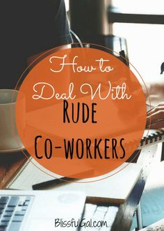 No matter where you work, you will always need to know how to deal with rude coworkers.  Not taking their actions personally and continuing to be nice are some of the best tips for the workplace