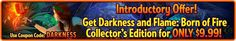 Introductory Offer! Get Darkness and Flame: Born of Fire Collector's Edition for only $9.99! Use coupon code DARKNESS at checkout. Valid today only! http://wholovegames.com/hidden-object/darkness-and-flame-born-of-fire-collectors-edition.html
