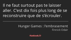 """It's ten times longer to rebuild than to fall apart. From the movie """"Hunger Games: The Flame"""". Note: / 10 with 7 votes. Movie Quotes, True Quotes, Motivational Quotes, Favorite Quotes, Best Quotes, Citations Film, Hunger Games Humor, Father Quotes, Thinking Quotes"""