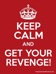 Keep Calm and GET YOUR REVENGE! Poster