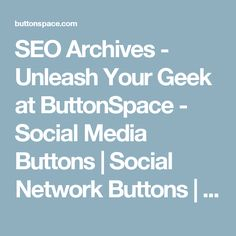 SEO Archives - Unleash Your Geek at ButtonSpace - Social Media Buttons | Social Network Buttons | Share Buttons