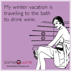 Free, SomeWine Ecard: My winter vacation is traveling to the bath to drink wine.