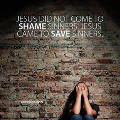 Jesus came to save sinners.