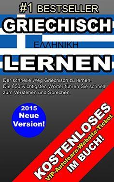 GRIECHISCH LERNEN: Der schnelle Weg Griechisch zu lernen. Die wichtigsten 850 Wörter um sich leicht auszudrücken. Kostenloses Autolern-Ticket inklusive!