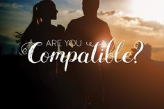 8 Ways to Tell If You and Your Significant Other AreCompatible