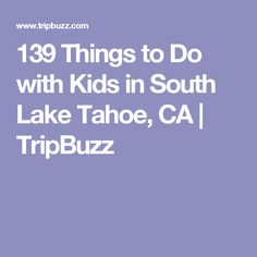 139 Things to Do with Kids in South Lake Tahoe,CA | TripBuzz