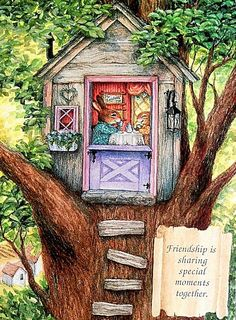 Friendship is haring special moments together; Susan Wheeler ~ in the tree house.