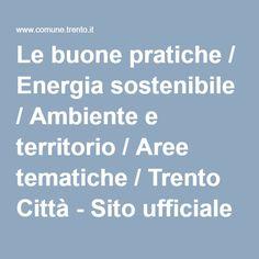 Le buone pratiche / Energia sostenibile / Ambiente e territorio / Aree tematiche / Trento Città - Sito ufficiale del Comune di Trento - Sito del Comune di Trento