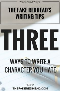 3 Ways To Write A Character You Hate – The Fake Redhead Writes