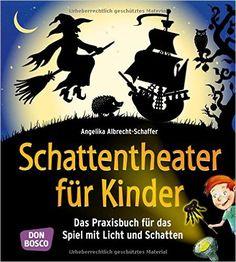 Schattentheater für Kinder: Das Praxisbuch für das Spiel mit Licht und Schatten: Amazon.de: Angelika Albrecht-Schaffer: Bücher