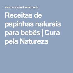 Receitas de papinhas naturais para bebês | Cura pela Natureza