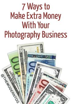 7 Ways to Make Extra Money With Your Photography Business (via The Modern Tog)