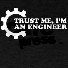 trust me im an engineer T-Shirt on CafePress.com