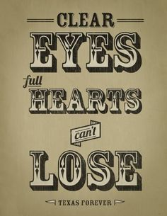 Clear Eyes, Full Hearts, Can't Lose; Friday Night Lights quote.