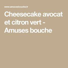 Cheesecake avocat et citron vert - Amuses bouche