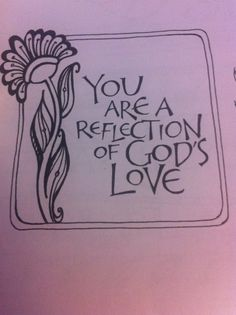 Your are a reflection of Gods love