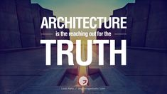 Louis kahn architecture quotes by famous. architecture is the reaching out for the truth.